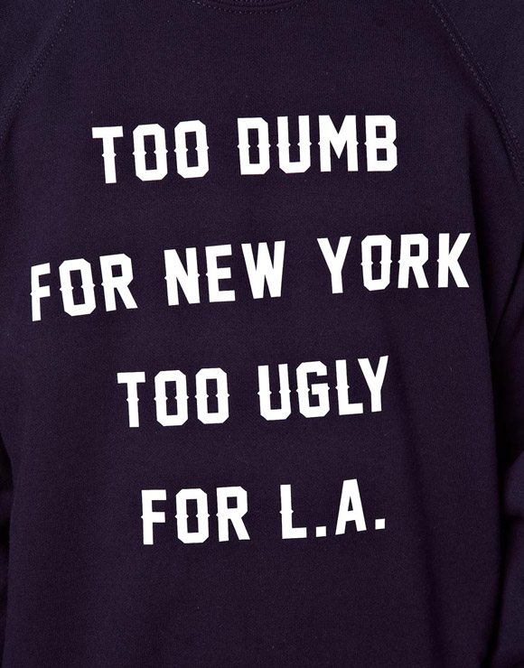 Too Dumb for New York Too Ugly For L.A.